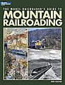 Model Railroaders Guide to Mountain Railroading -- Model Railroad Book -- #12462