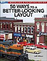 50 Ways to a Better Looking Layout -- Model Railroad Book -- #12465