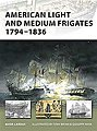 American Light and Medium Frigates 1794-1836 -- Military History Book -- #nvg147