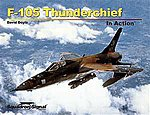 F-105 Thunderchief In Action -- Authentic Scale Model Airplane Book -- #10241