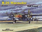 B-26 Marauder Walk Around -- Authentic Scale Model Airplane Book -- #25069